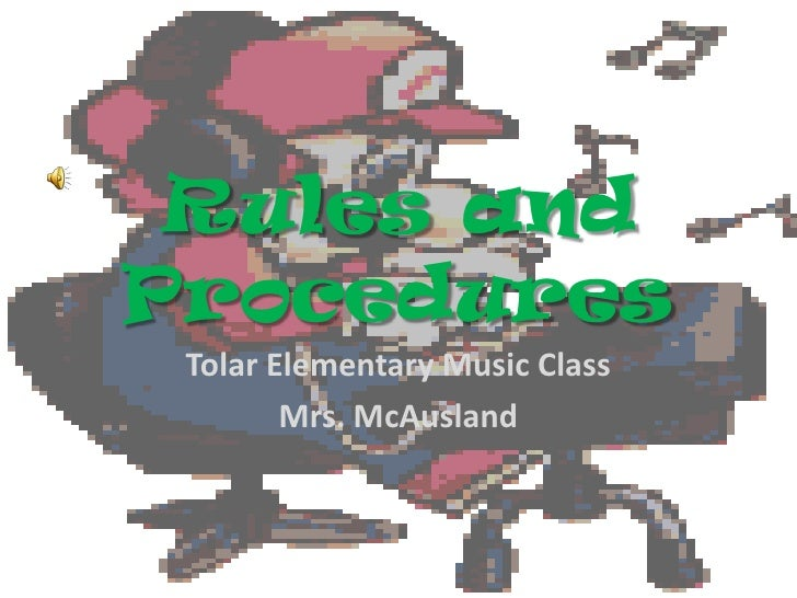 Rules and Procedures<br />Tolar Elementary Music Class<br />Mrs. McAusland<br />