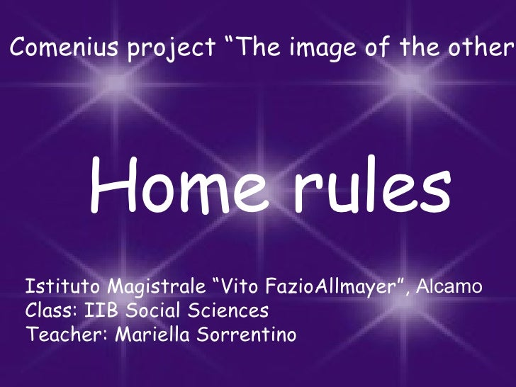 """Home rules Comenius project """"The image of the other"""" Istituto Magistrale """"Vito FazioAllmayer"""",  Alcamo Class: IIB Social S..."""