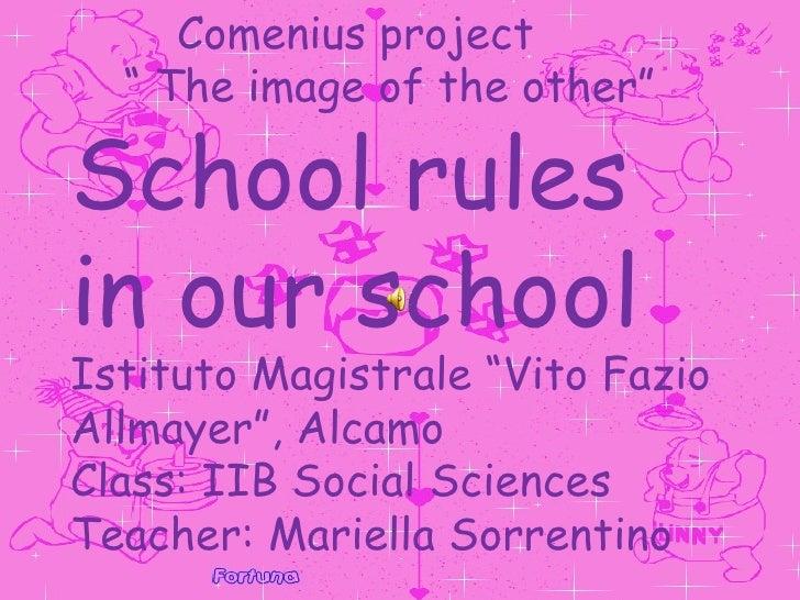 """School rules in Italy Comenius project  """"  The image of the other"""" School rules in our school Istituto Magistrale """"Vito Fa..."""