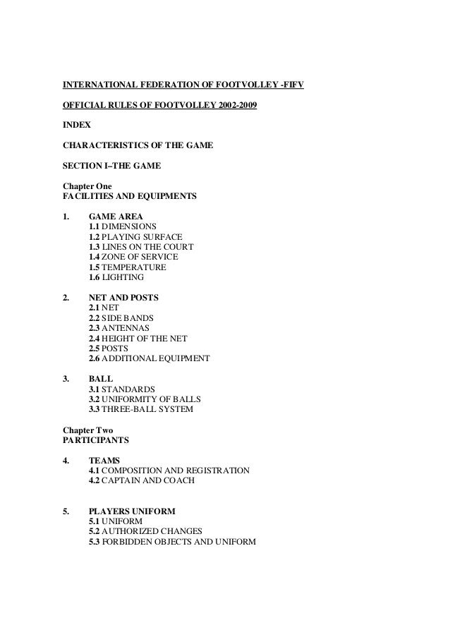 INTERNATIONAL FEDERATION OF FOOTVOLLEY -FIFV OFFICIAL RULES OF FOOTVOLLEY 2002-2009 INDEX CHARACTERISTICS OF THE GAME SECT...
