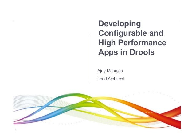 Developing    Configurable and    High Performance    Apps in Drools    Ajay Mahajan    Lead Architect1