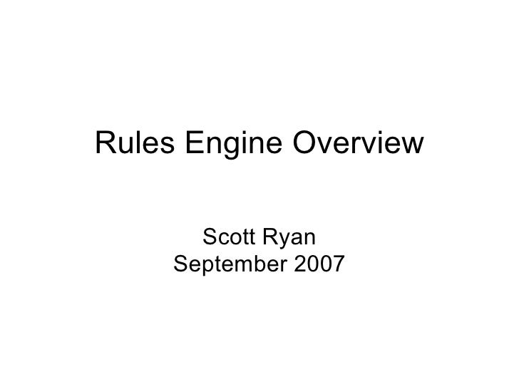 Rules Engine Overview Scott Ryan September 2007
