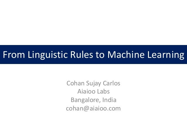 From Linguistic Rules to Machine Learning              Cohan Sujay Carlos                 Aiaioo Labs               Bangal...