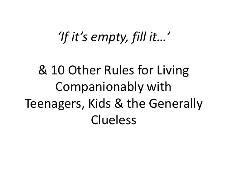 'If it's empty, fill it…' & 10 Other Rules for Living Companionably with Teenagers, Kids & the Generally Clueless<br />