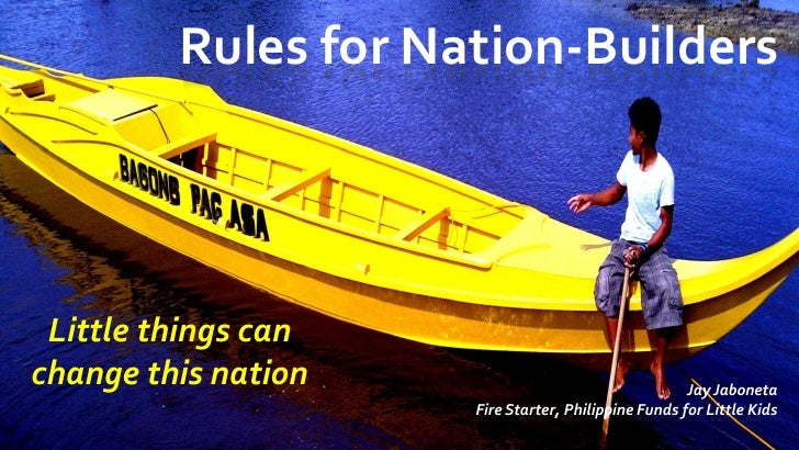 Rules for Nation-Builders Little things canchange this nation                                   Jay Jaboneta              ...