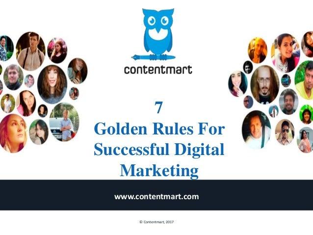 7 Golden Rules For Successful Digital Marketing www.contentmart.com © Contentmart, 2017