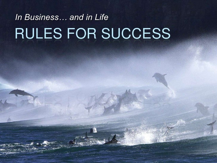 In Business… and in Life<br />Rules for Success<br />
