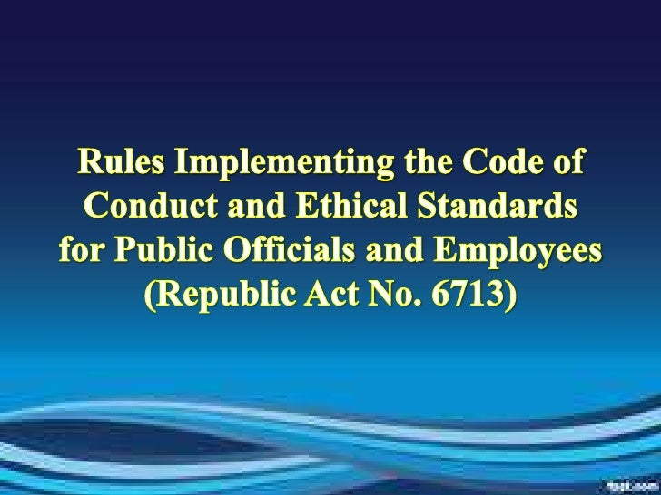 Rules Implementing the Code of Conduct and Ethical Standards for Public Officials and Employees (Republic Act No. 6713)<br />