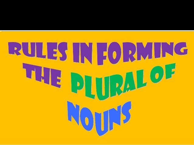 Rule NO. Add –s to most nouns