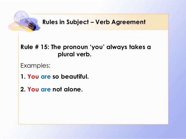 23 rules in subject verb agreement For more examples, check out examples of subject verb agreement exceptions to the rules there are a few exceptions to the subject verb agreement rules for example.