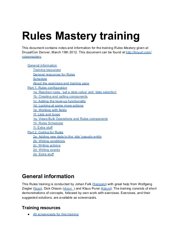 Rules Mastery trainingThis document contains notes and information for the training Rules Mastery given atDrupalCon Denver...