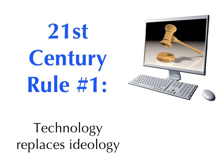 21st Century Rule #1:   Technology replaces ideology