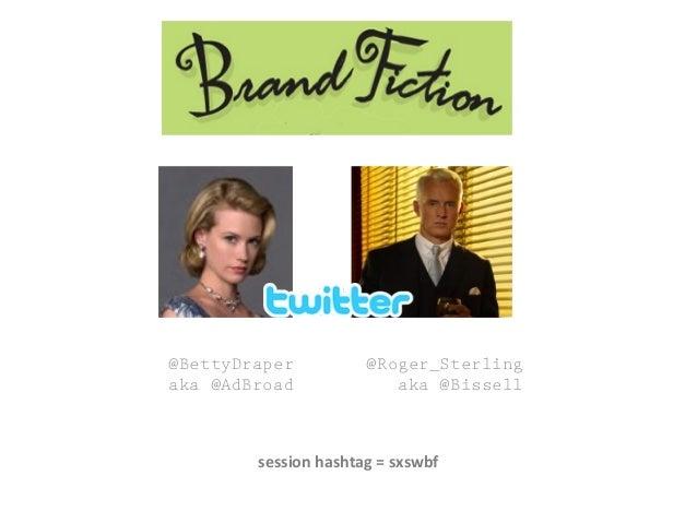 session hashtag = sxswbf @BettyDraper aka @AdBroad @Roger_Sterling aka @Bissell