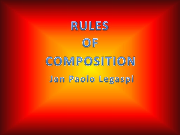 RULES<br />OF<br />COMPOSITION<br />Jan Paolo Legaspi<br />