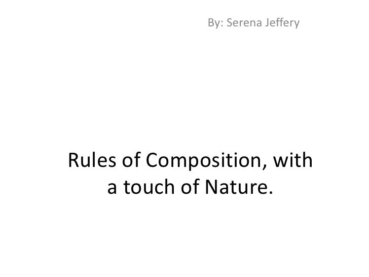 By: Serena Jeffery<br />Rules of Composition, with a touch of Nature.<br />