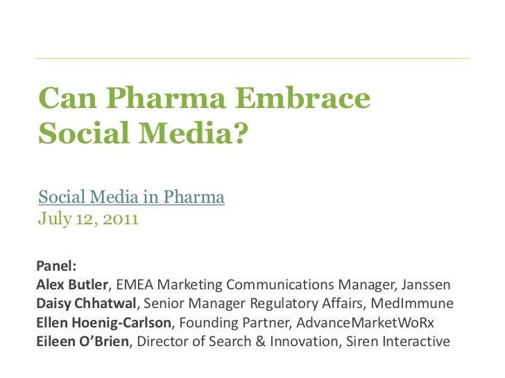 Can Pharma EmbraceSocial Media?Social Media in PharmaJuly 12, 2011Panel:Alex Butler, EMEA Marketing Communications Manager...