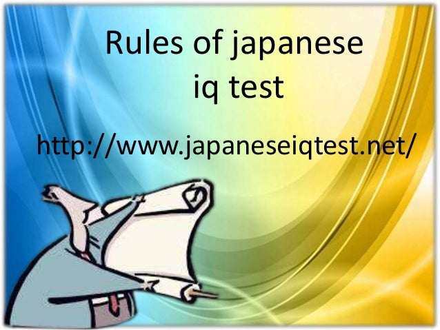Rules of japanese iq test http://www.japaneseiqtest.net/