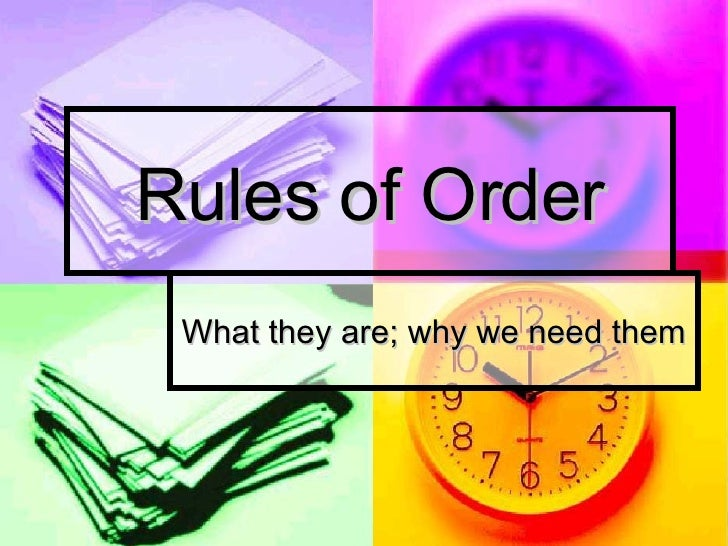 Rules of Order What they are; why we need them