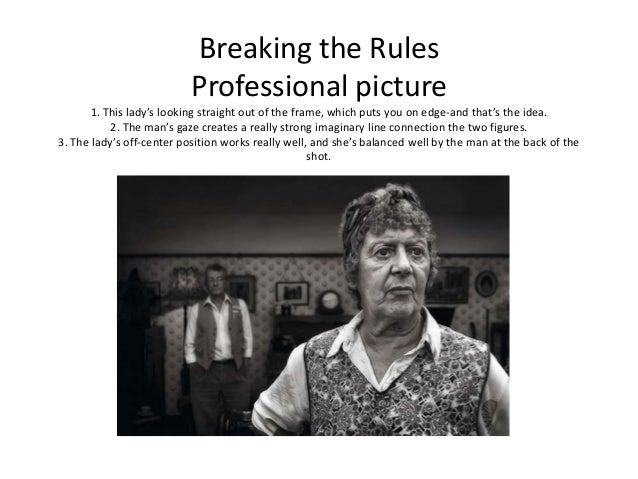 Breaking the Rules                           Professional picture       1. This lady's looking straight out of the frame, ...