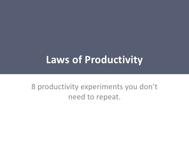 Laws of Productivity<br />8 productivity experiments you don't need to repeat. <br />