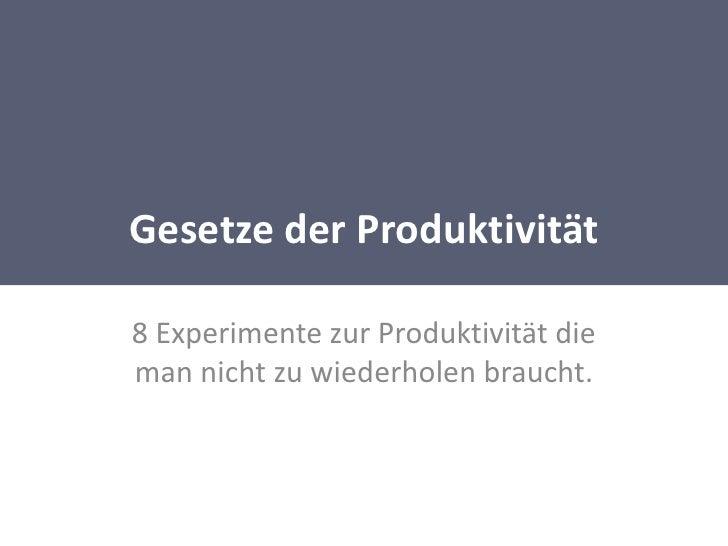 Gesetze der Produktivität<br />8 Experimente zur Produktivität die man nicht zu wiederholen braucht. <br />