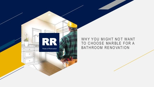 WHY YOU MIGHT NOT WANT TO CHOOSE MARBLE FOR A BATHROOM RENOVATION RRRules of Renovation