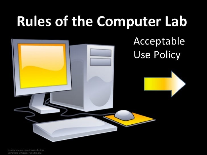 Rules of the Computer Lab Acceptable Use Policy http://www.wcs.co.za/images/Desktop-Computers_20110701705.5475.png