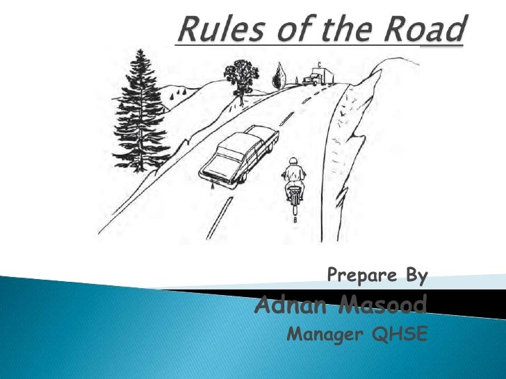 Rules of the Road<br />Prepare By<br />Adnan Masood<br />Manager QHSE<br />