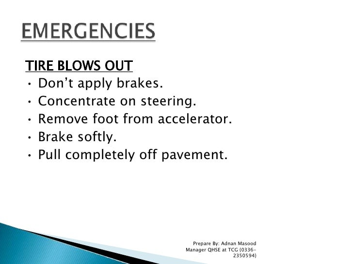 TIRE BLOWS OUT<br />• Don't apply brakes.<br />• Concentrate on steering.<br />• Remove foot from accelerator.<br />• Brak...