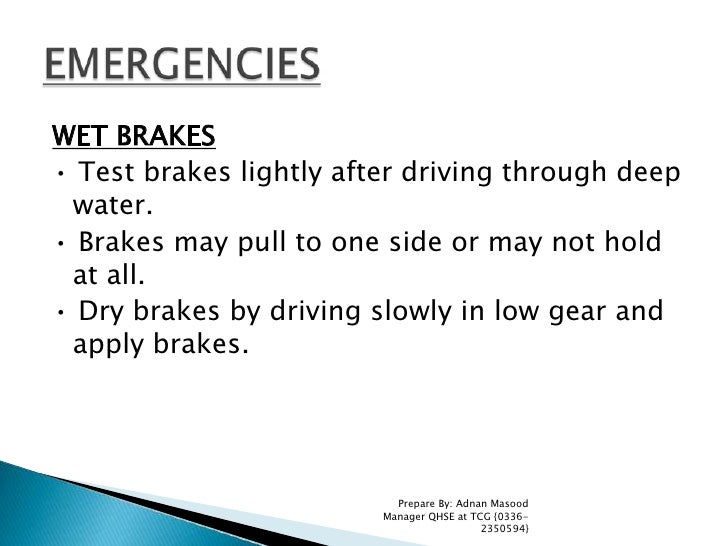 WET BRAKES<br />• Test brakes lightly after driving through deep water.<br />• Brakes may pull to one side or may not hold...