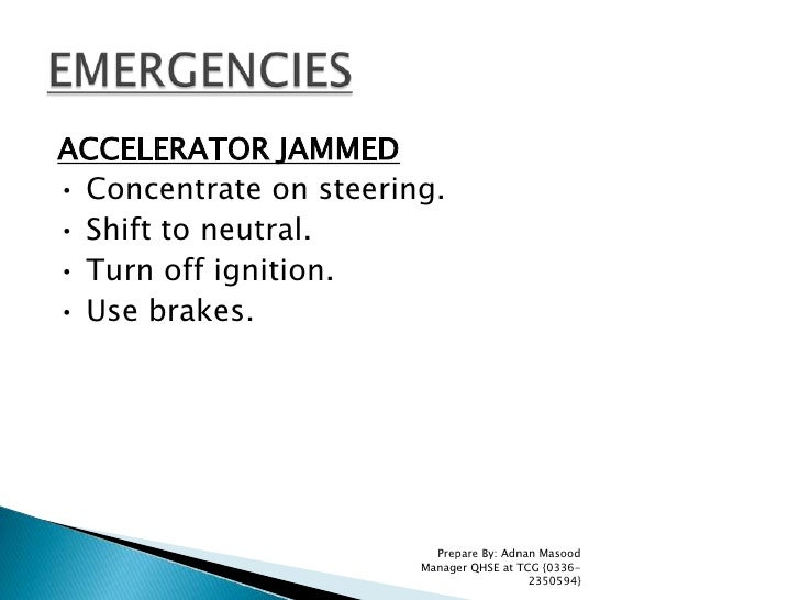 ACCELERATOR JAMMED<br />• Concentrate on steering.<br />• Shift to neutral.<br />• Turn off ignition.<br />• Use brakes.<b...