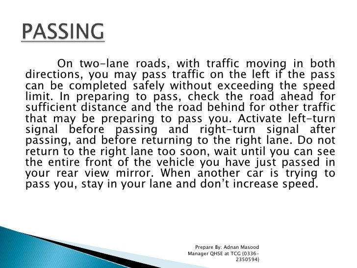On two-lane roads, with traffic moving in both directions, you may pass traffic on the left if the pass can be completed s...