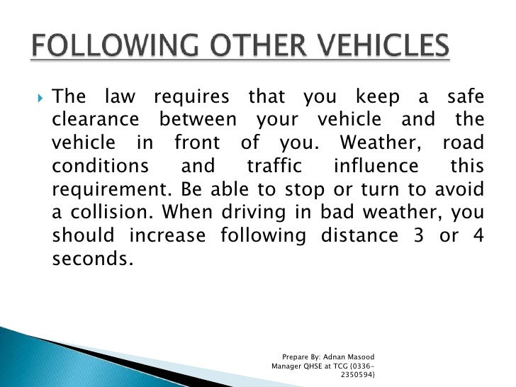 The law requires that you keep a safe clearance between your vehicle and the vehicle in front of you. Weather, road condit...