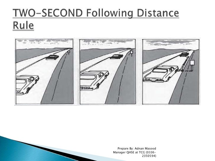 Prepare By: Adnan Masood Manager QHSE at TCG {0336-2350594}<br />TWO-SECOND Following Distance Rule<br />