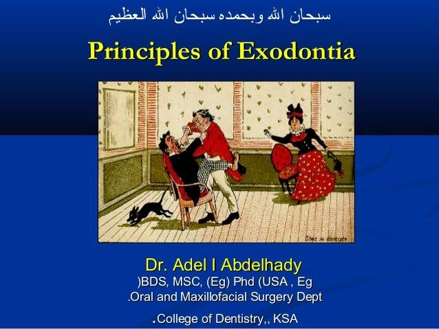 سبحان ال وبحمده سبحان ال العظيم  Principles of Exodontia  Dr. Adel I Abdelhady )BDS, MSC, (Eg) Phd (USA , Eg .Oral and M...