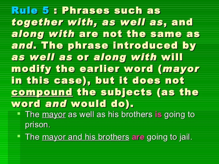 <ul><li>The  mayor  as well as his brothers  is   going to prison.  </li></ul><ul><li>The  mayor and his brothers   are  g...