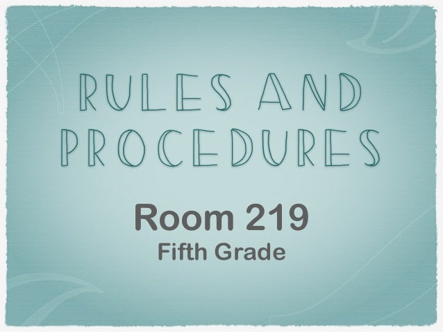 RULES AND PROCEDURES Room 219 Fifth Grade
