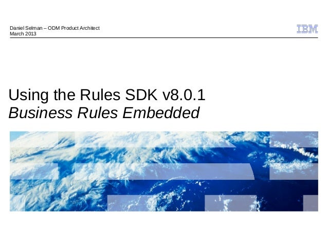 Daniel Selman – ODM Product ArchitectMarch 2013Using the Rules SDK v8.0.1Business Rules Embedded                          ...