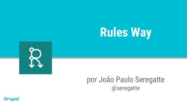 Rules Way por João Paulo Seregatte @seregatte