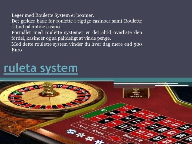 ruleta system Leger med Roulette System er boomer. Det gælder både for roulette i rigtige casinoer samt Roulette tilbud på...