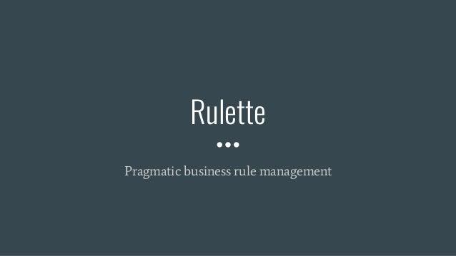 Rulette Pragmatic business rule management