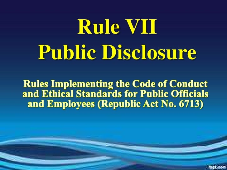 Rule VIIPublic Disclosure<br />Rules Implementing the Code of Conduct and Ethical Standards for Public Officials and Emplo...