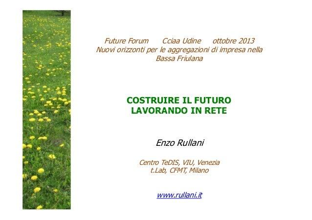 Future Forum Cciaa Udine ottobre 2013 Nuovi orizzonti per le aggregazioni di impresa nella Bassa Friulana  COSTRUIRE IL FU...