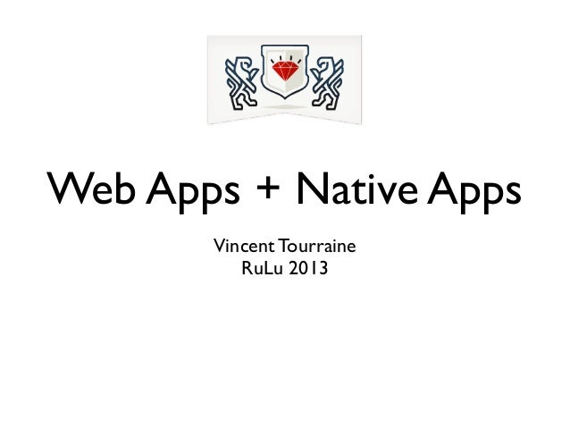 Web Apps + Native AppsVincent TourraineRuLu 2013