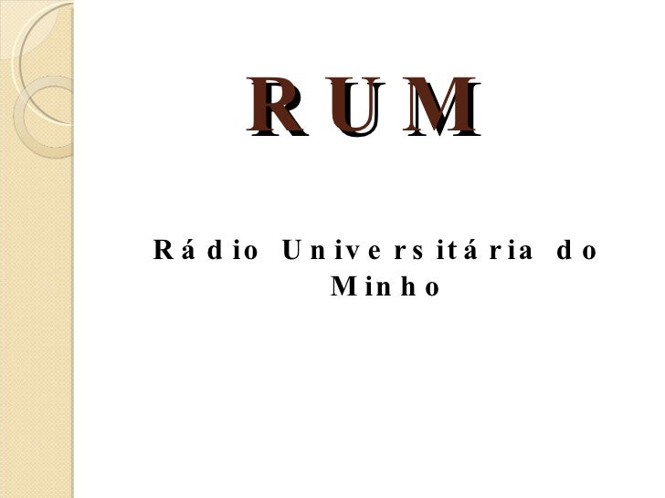 RUM <ul><li>Rádio Universitária do Minho </li></ul>