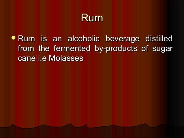 RumRum Rum is an alcoholic beverage distilledRum is an alcoholic beverage distilled from the fermented by-products of sug...