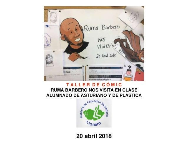 20 abril 2018 T A L L E R D E C � M I C RUMA BARBERO NOS VISITA EN CLASE ALUMNADO DE ASTURIANO Y DE PL�STICA