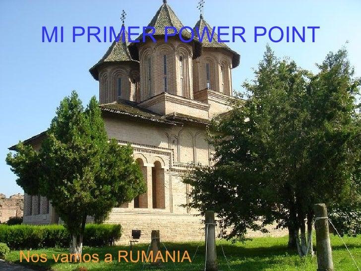 MI PRIMER POWER POINT <ul><li>Nos vamos a RUMANIA </li></ul>