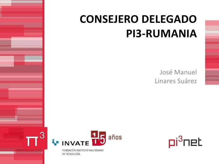 CONSEJERO DELEGADO PI3-RUMANIA<br />José Manuel Linares Suárez<br />