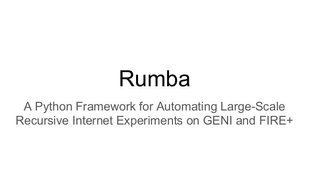 Rumba A Python Framework for Automating Large-Scale Recursive Internet Experiments on GENI and FIRE+